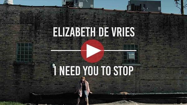 "Elizabeth De Vries – ""I Need You to Stop"""